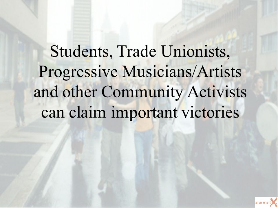 Students, Trade Unionists, Progressive Musicians/Artists and other Community Activists can claim important victories