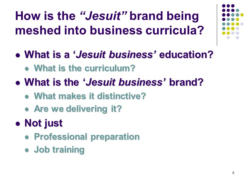 8 How is the Jesuit brand being meshed into business curricula.