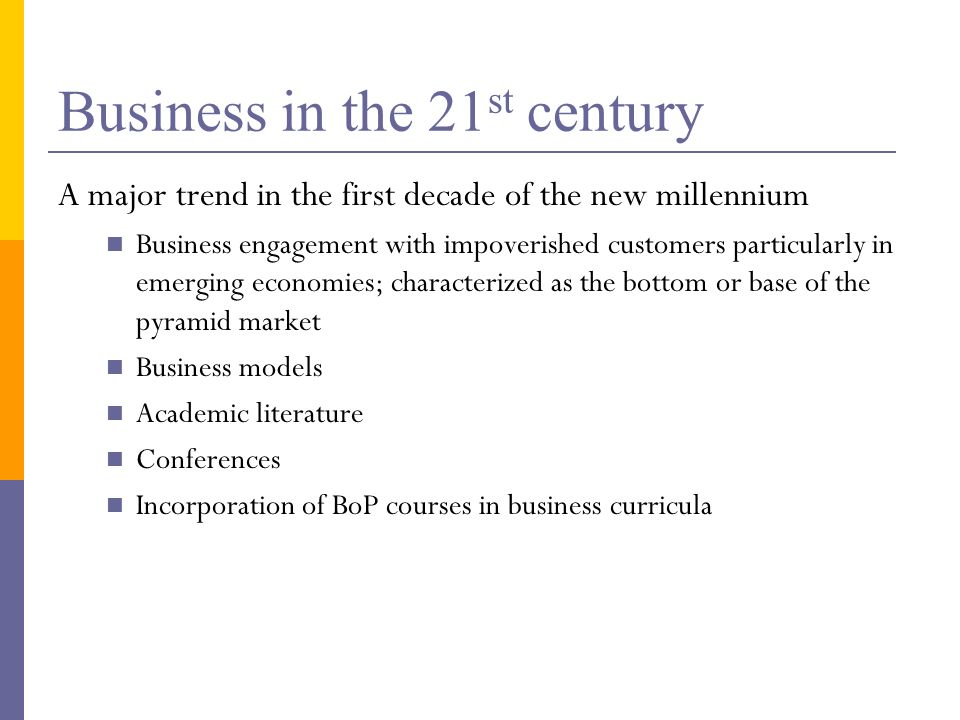 Business in the 21 st century A major trend in the first decade of the new millennium Business engagement with impoverished customers particularly in