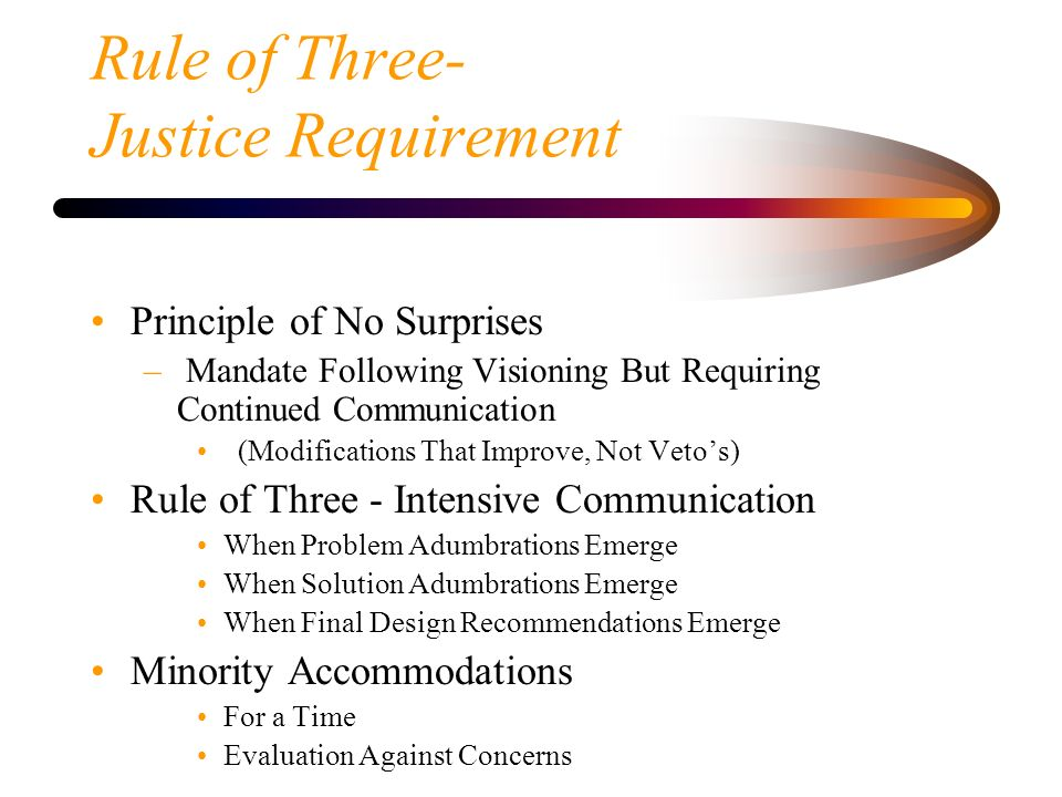 Rule of Three- Justice Requirement Principle of No Surprises – Mandate Following Visioning But Requiring Continued Communication (Modifications That I