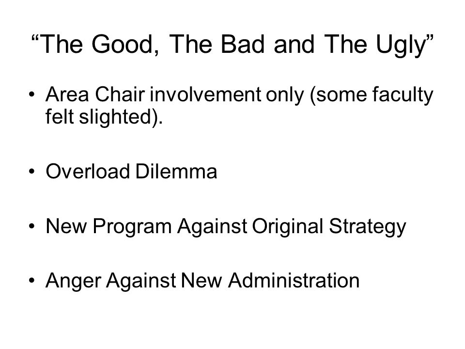 The Good, The Bad and The Ugly Area Chair involvement only (some faculty felt slighted).