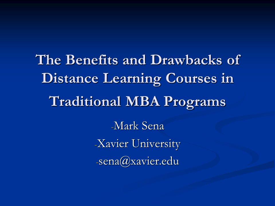 The Benefits and Drawbacks of Distance Learning Courses in Traditional MBA Programs - Mark Sena - Xavier University - sena@xavier.edu