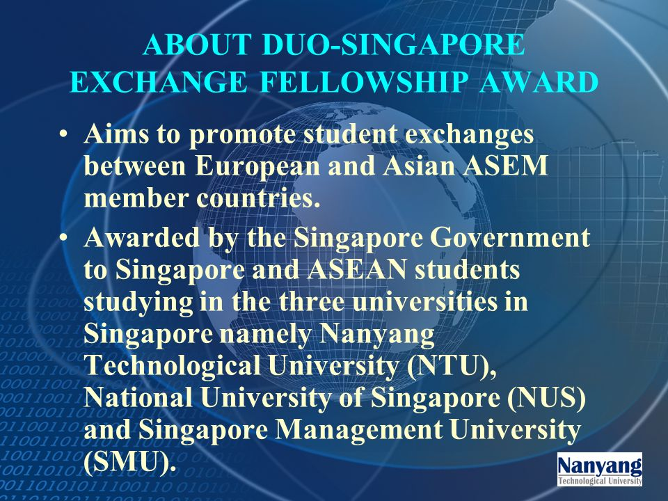 ABOUT DUO-SINGAPORE EXCHANGE FELLOWSHIP AWARD Aims to promote student exchanges between European and Asian ASEM member countries.