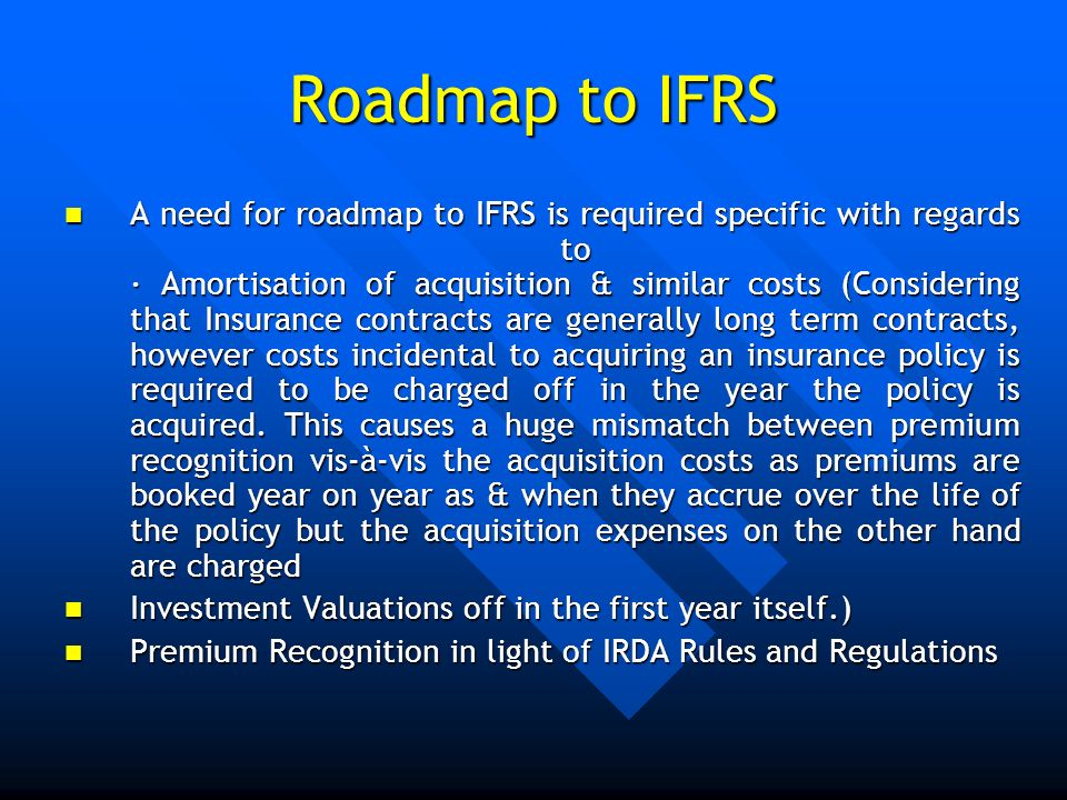 Roadmap to IFRS A need for roadmap to IFRS is required specific with regards to · Amortisation of acquisition & similar costs (Considering that Insura
