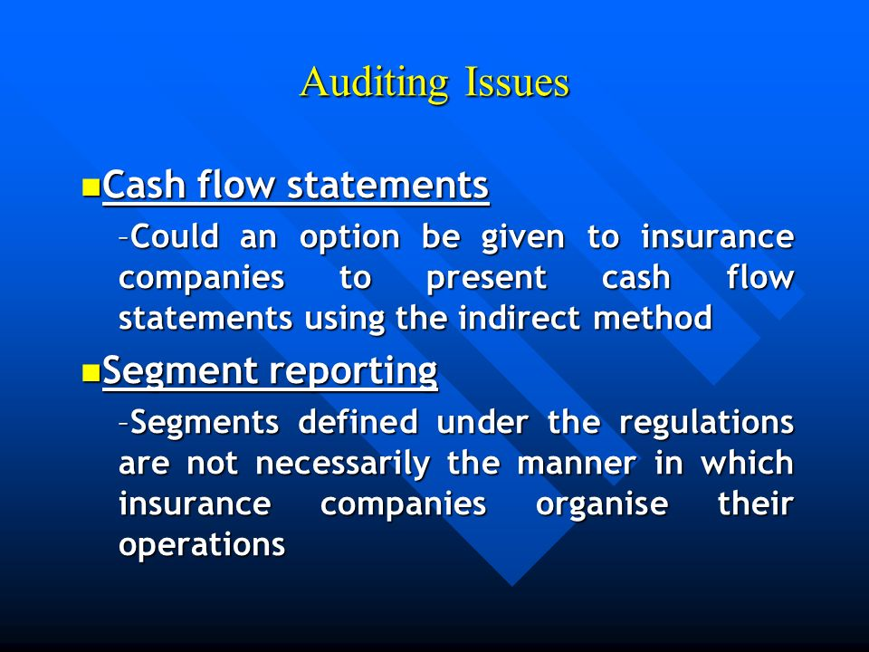 Auditing Issues Cash flow statements Cash flow statements –Could an option be given to insurance companies to present cash flow statements using the i