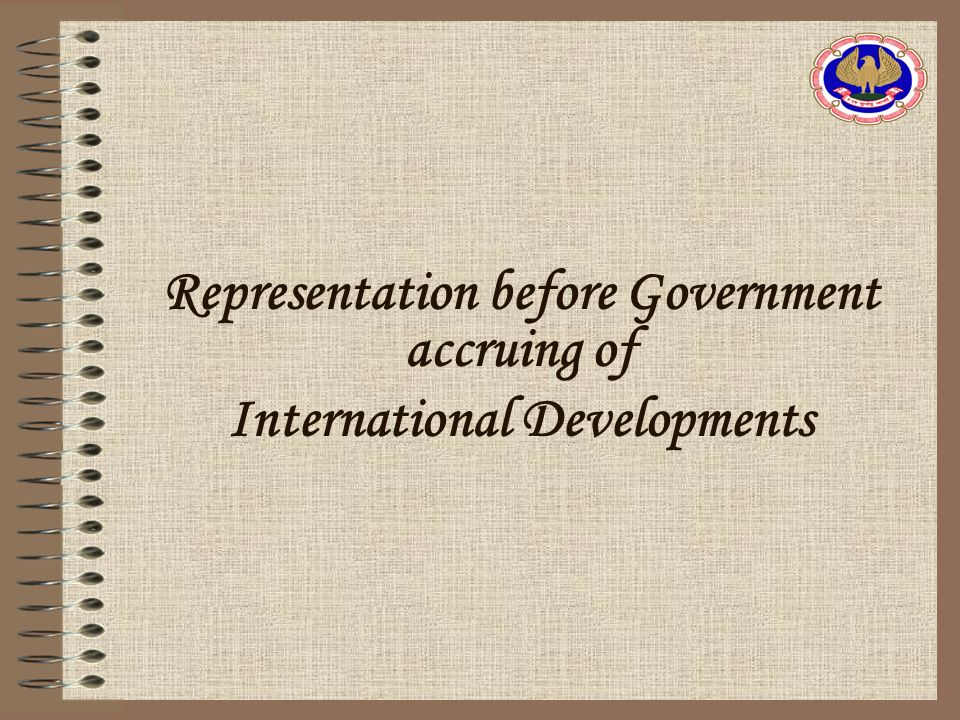 Representation before Government accruing of International Developments