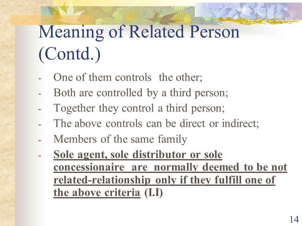 14 Meaning of Related Person (Contd.) - One of them controls the other; - Both are controlled by a third person; - Together they control a third perso