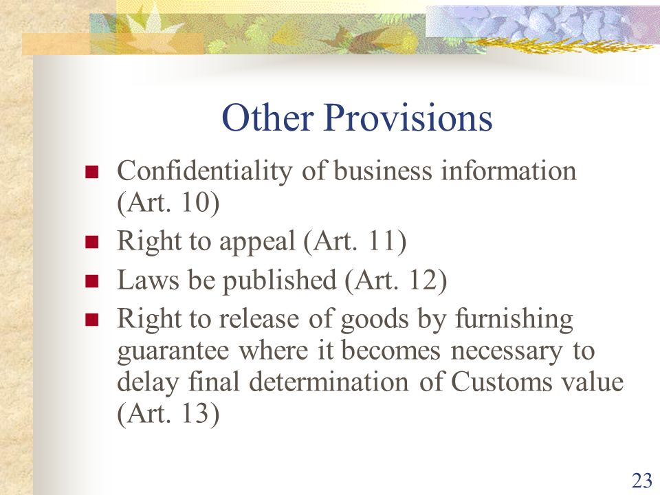 23 Other Provisions Confidentiality of business information (Art. 10) Right to appeal (Art. 11) Laws be published (Art. 12) Right to release of goods