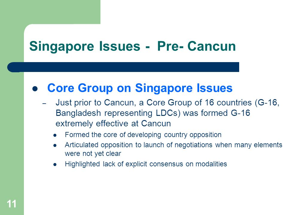 11 Singapore Issues - Pre- Cancun Core Group on Singapore Issues – Just prior to Cancun, a Core Group of 16 countries (G-16, Bangladesh representing L