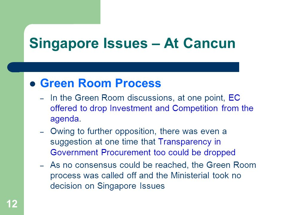 12 Singapore Issues – At Cancun Green Room Process – In the Green Room discussions, at one point, EC offered to drop Investment and Competition from t
