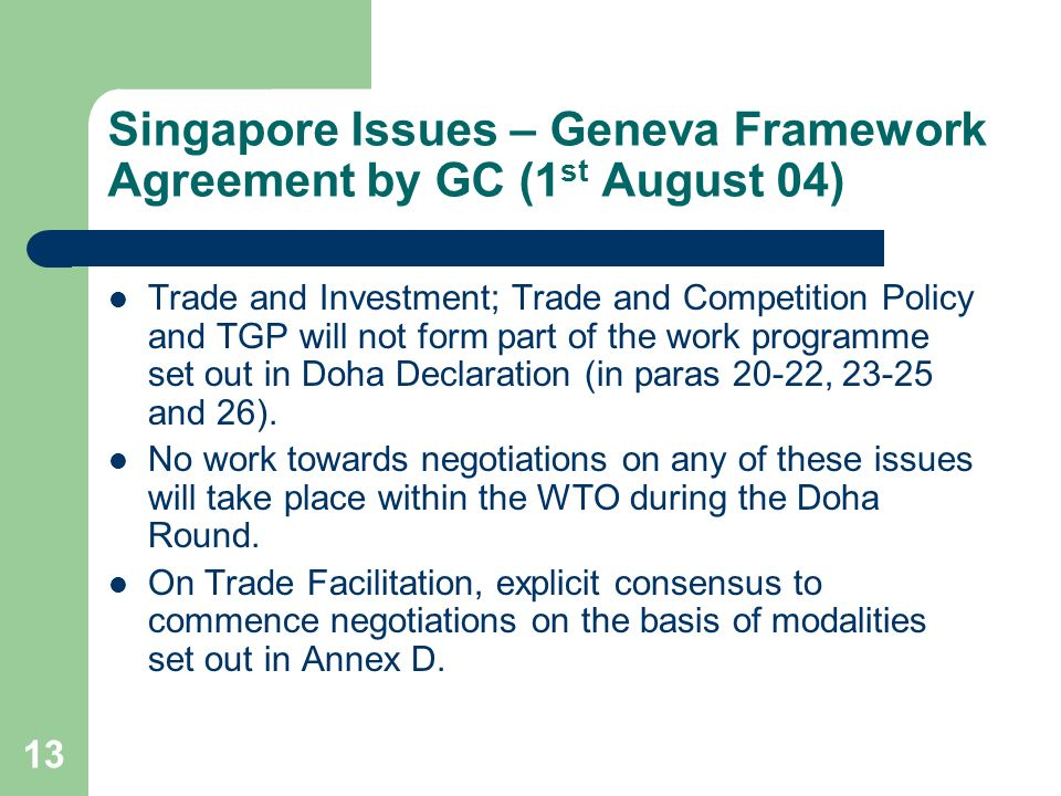 13 Singapore Issues – Geneva Framework Agreement by GC (1 st August 04) Trade and Investment; Trade and Competition Policy and TGP will not form part