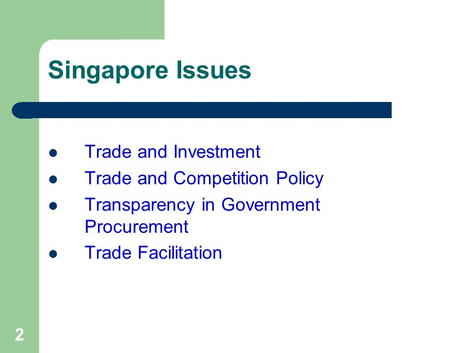 2 Singapore Issues Trade and Investment Trade and Competition Policy Transparency in Government Procurement Trade Facilitation