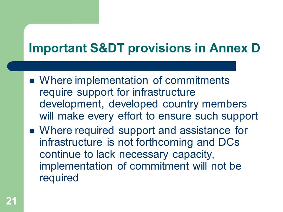 21 Important S&DT provisions in Annex D Where implementation of commitments require support for infrastructure development, developed country members
