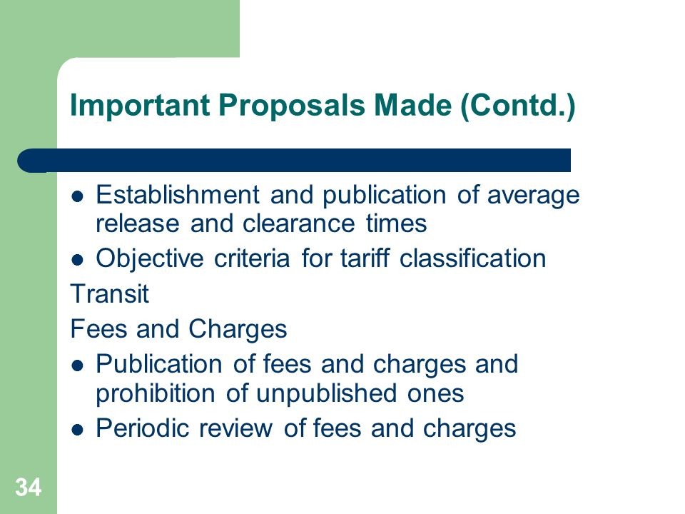 34 Important Proposals Made (Contd.) Establishment and publication of average release and clearance times Objective criteria for tariff classification