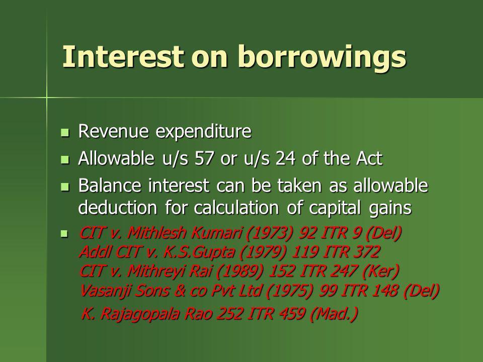 Interest on borrowings Revenue expenditure Revenue expenditure Allowable u/s 57 or u/s 24 of the Act Allowable u/s 57 or u/s 24 of the Act Balance int