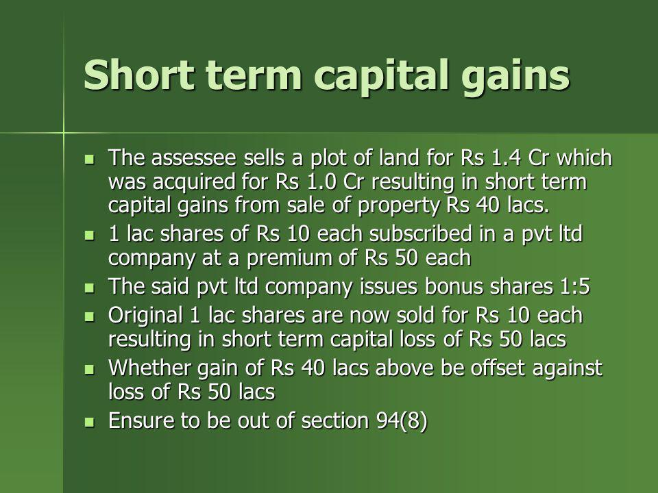 Short term capital gains The assessee sells a plot of land for Rs 1.4 Cr which was acquired for Rs 1.0 Cr resulting in short term capital gains from s
