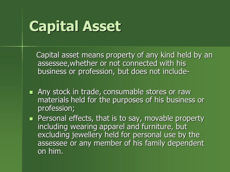 Capital Asset Capital asset means property of any kind held by an assessee,whether or not connected with his business or profession, but does not incl