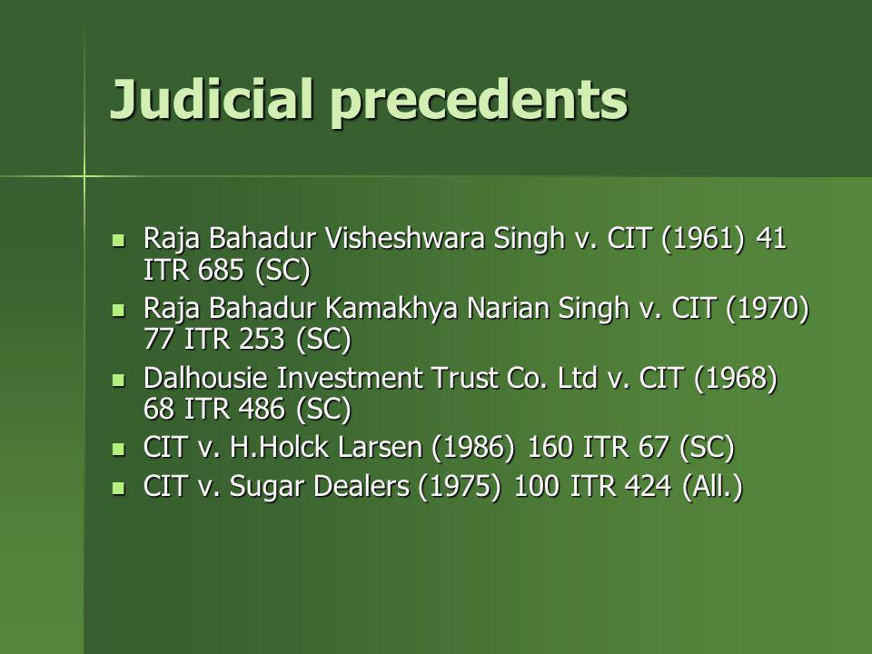 Judicial precedents Raja Bahadur Visheshwara Singh v. CIT (1961) 41 ITR 685 (SC) Raja Bahadur Visheshwara Singh v. CIT (1961) 41 ITR 685 (SC) Raja Bah