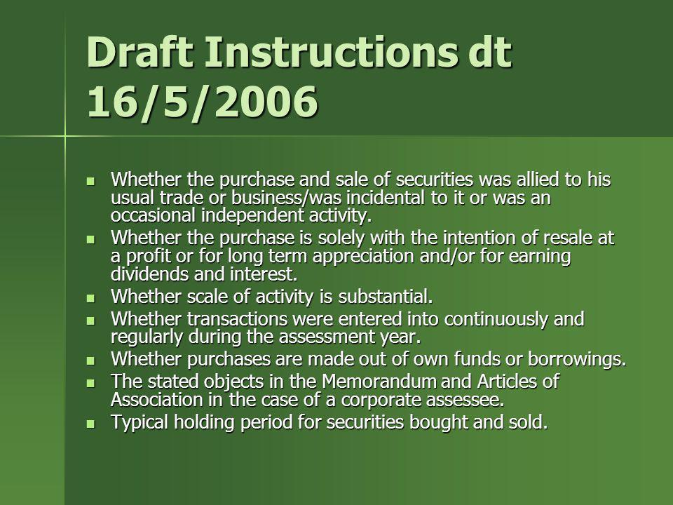 Draft Instructions dt 16/5/2006 Whether the purchase and sale of securities was allied to his usual trade or business/was incidental to it or was an o