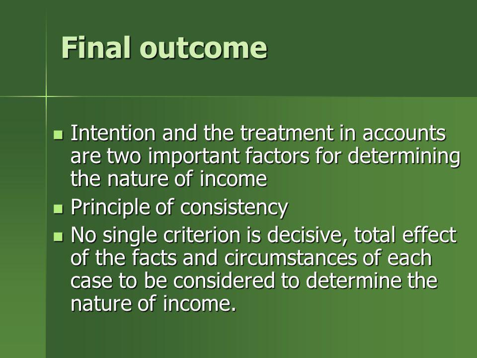 Final outcome Intention and the treatment in accounts are two important factors for determining the nature of income Intention and the treatment in ac
