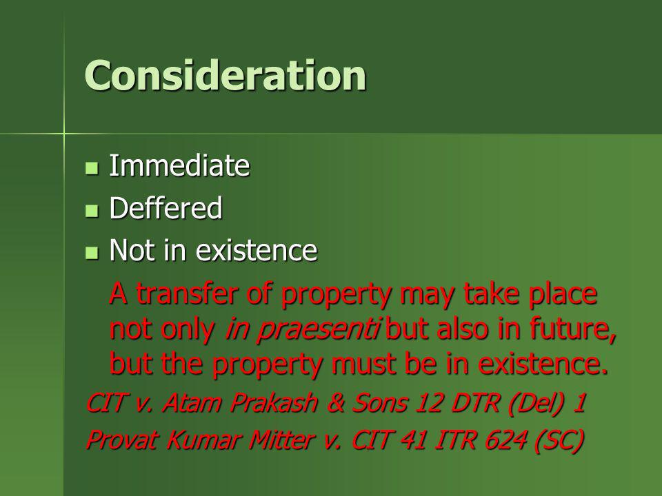 Consideration Immediate Immediate Deffered Deffered Not in existence Not in existence A transfer of property may take place not only in praesenti but