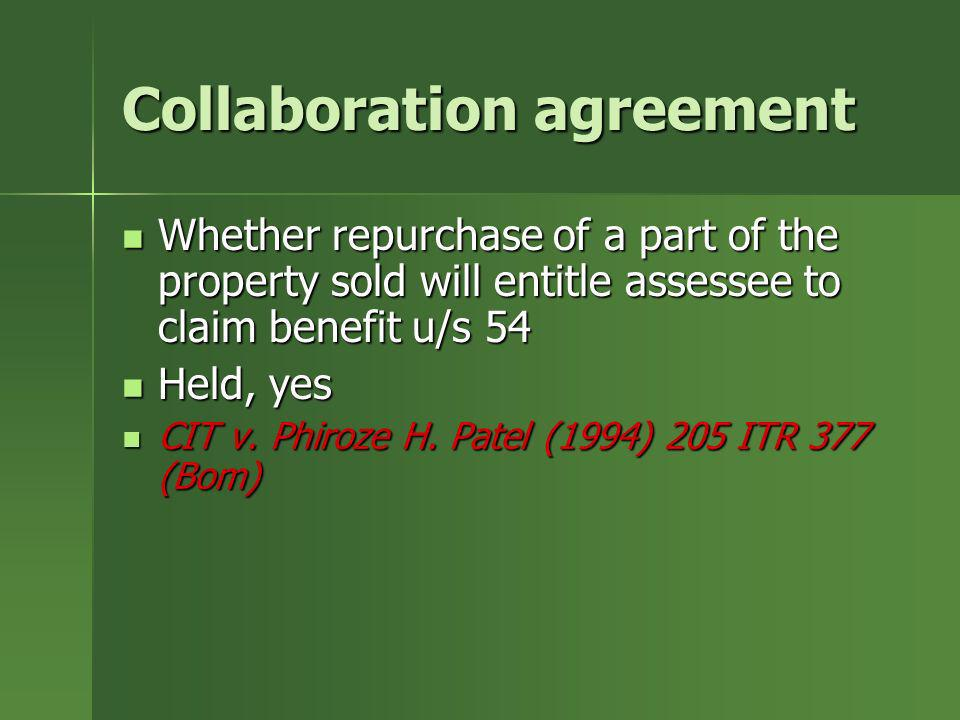 Collaboration agreement Whether repurchase of a part of the property sold will entitle assessee to claim benefit u/s 54 Whether repurchase of a part o