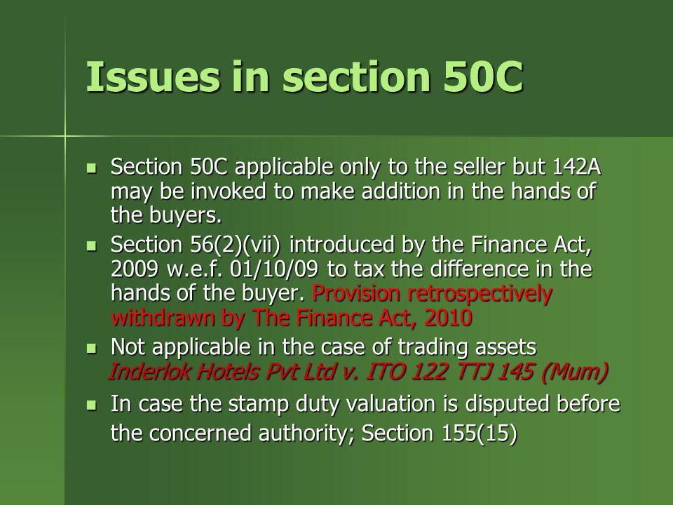 Issues in section 50C Section 50C applicable only to the seller but 142A may be invoked to make addition in the hands of the buyers. Section 50C appli