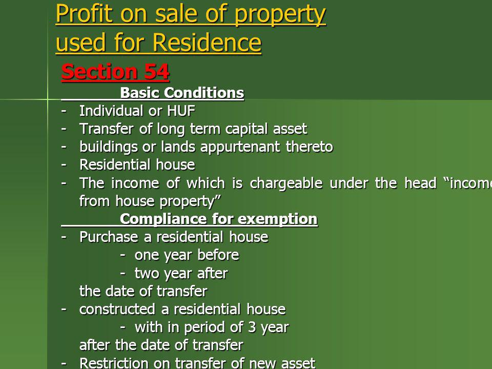 Profit on sale of property used for Residence Section 54 Basic Conditions -Individual or HUF -Transfer of long term capital asset -buildings or lands