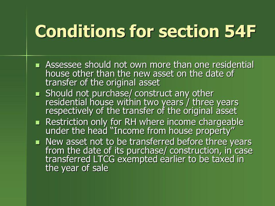 Conditions for section 54F Assessee should not own more than one residential house other than the new asset on the date of transfer of the original as