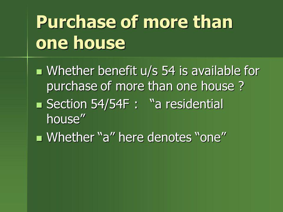Purchase of more than one house Whether benefit u/s 54 is available for purchase of more than one house ? Whether benefit u/s 54 is available for purc