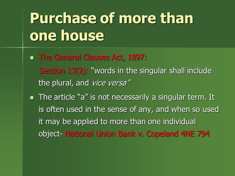 Purchase of more than one house The General Clauses Act, 1897: The General Clauses Act, 1897: Section 13(2): words in the singular shall include the p