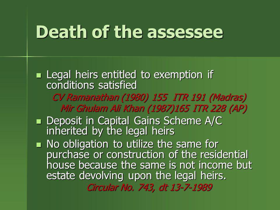 Death of the assessee Legal heirs entitled to exemption if conditions satisfied Legal heirs entitled to exemption if conditions satisfied CV Ramanatha