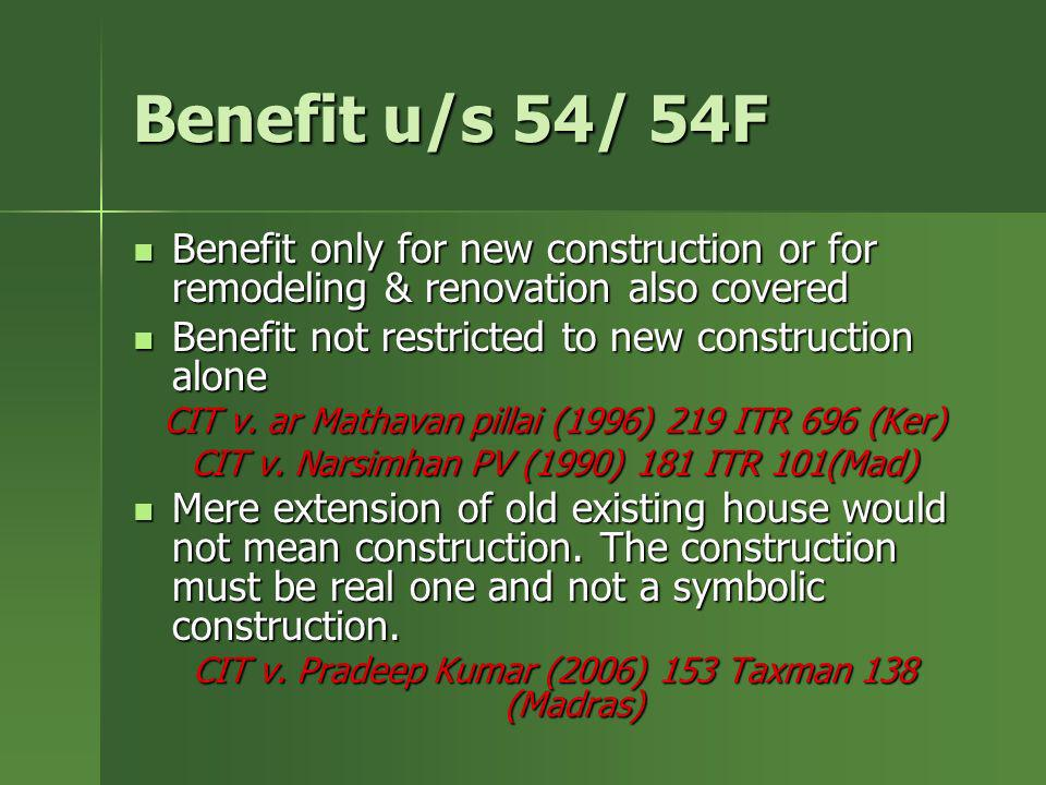 Benefit u/s 54/ 54F Benefit only for new construction or for remodeling & renovation also covered Benefit only for new construction or for remodeling