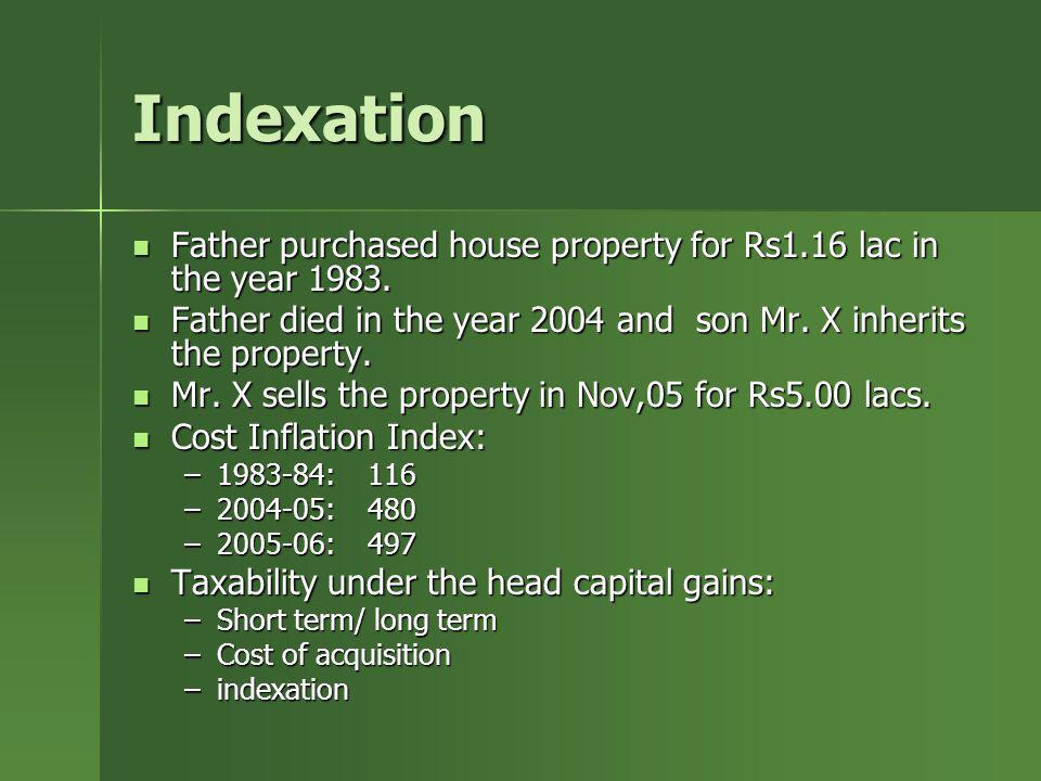 Indexation Father purchased house property for Rs1.16 lac in the year 1983. Father purchased house property for Rs1.16 lac in the year 1983. Father di