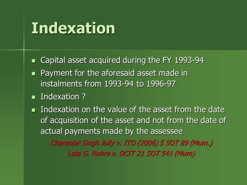 Indexation Capital asset acquired during the FY 1993-94 Capital asset acquired during the FY 1993-94 Payment for the aforesaid asset made in instalmen