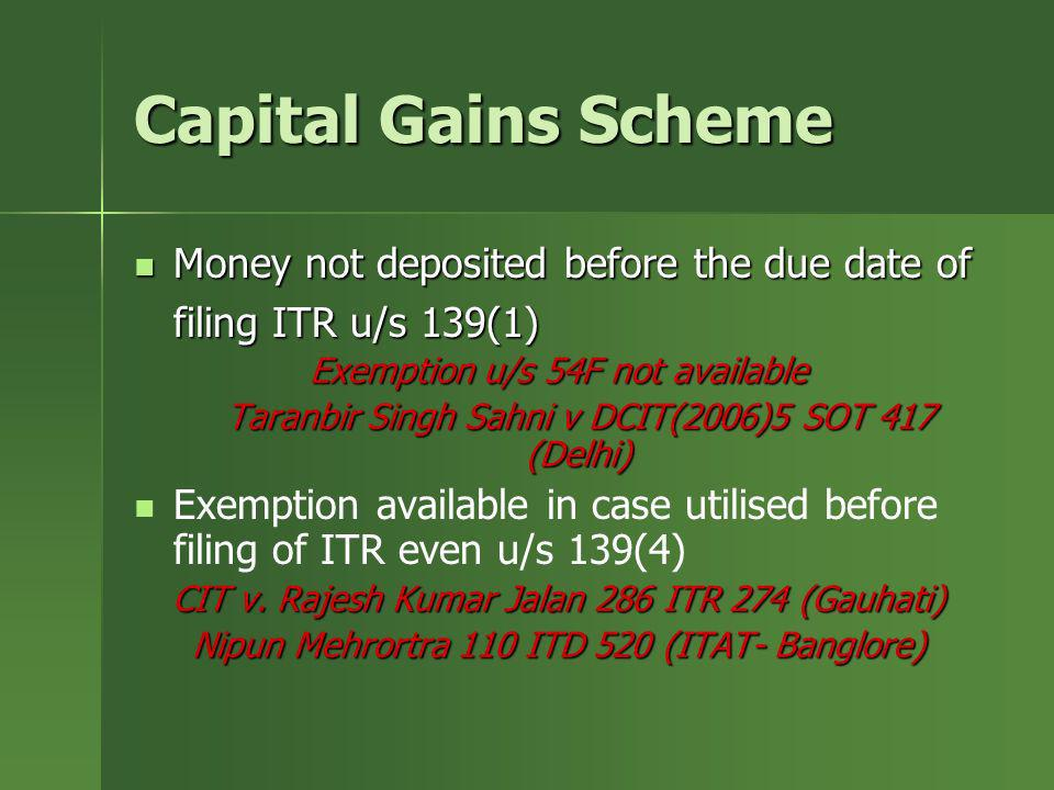Capital Gains Scheme Money not deposited before the due date of filing ITR u/s 139(1) Money not deposited before the due date of filing ITR u/s 139(1)