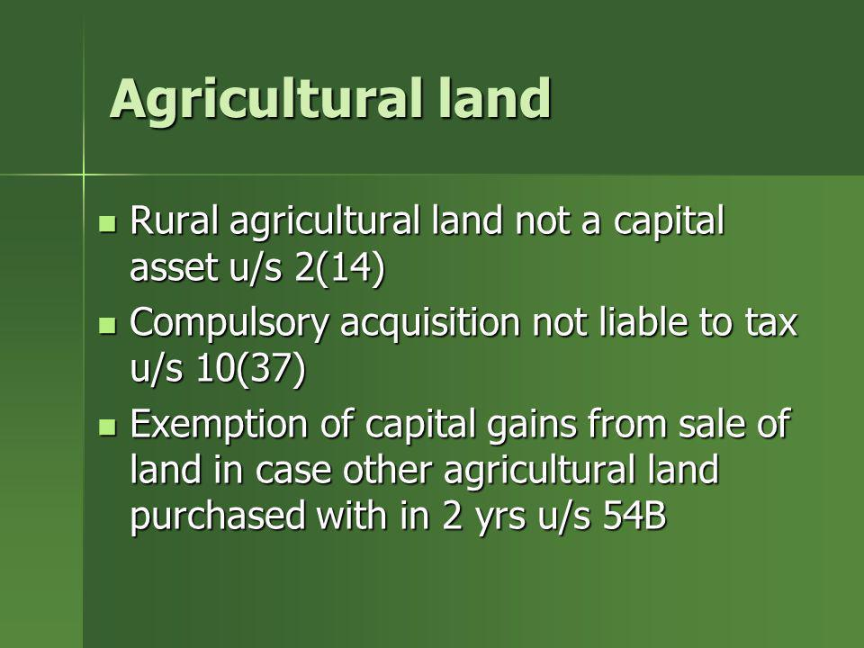 Agricultural land Rural agricultural land not a capital asset u/s 2(14) Rural agricultural land not a capital asset u/s 2(14) Compulsory acquisition n