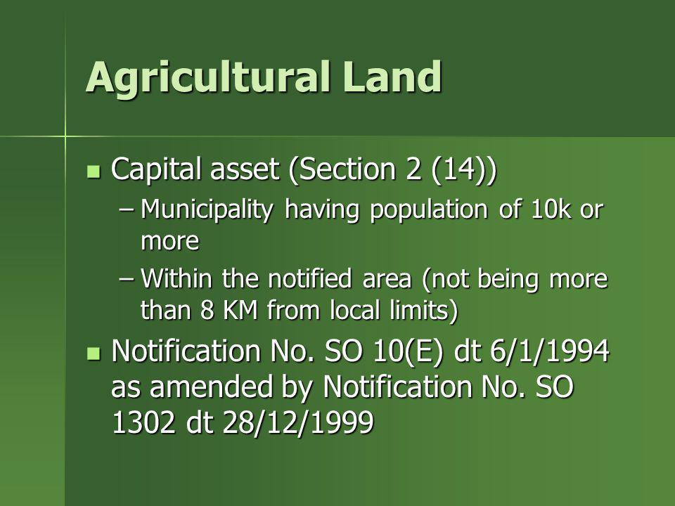 Agricultural Land Capital asset (Section 2 (14)) Capital asset (Section 2 (14)) –Municipality having population of 10k or more –Within the notified ar