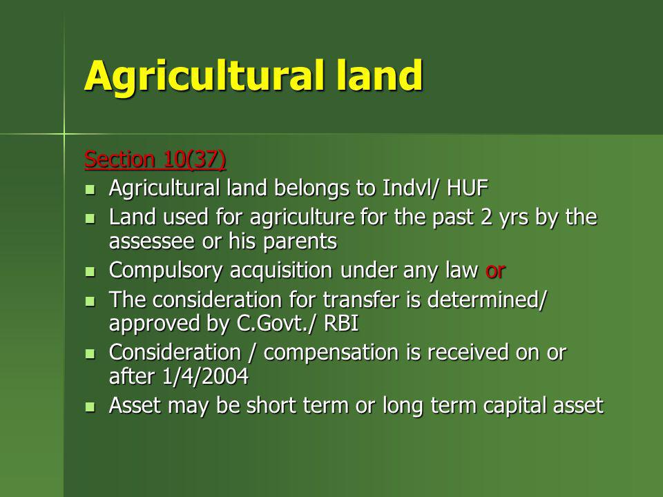 Agricultural land Section 10(37) Agricultural land belongs to Indvl/ HUF Agricultural land belongs to Indvl/ HUF Land used for agriculture for the pas
