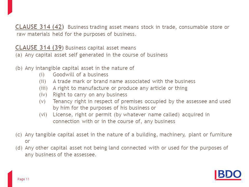Page 11 CLAUSE 314 (42) Business trading asset means stock in trade, consumable store or raw materials held for the purposes of business. CLAUSE 314 (