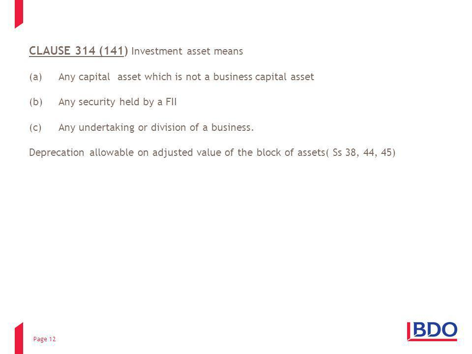 Page 12 CLAUSE 314 (141) Investment asset means (a)Any capital asset which is not a business capital asset (b)Any security held by a FII (c)Any undert