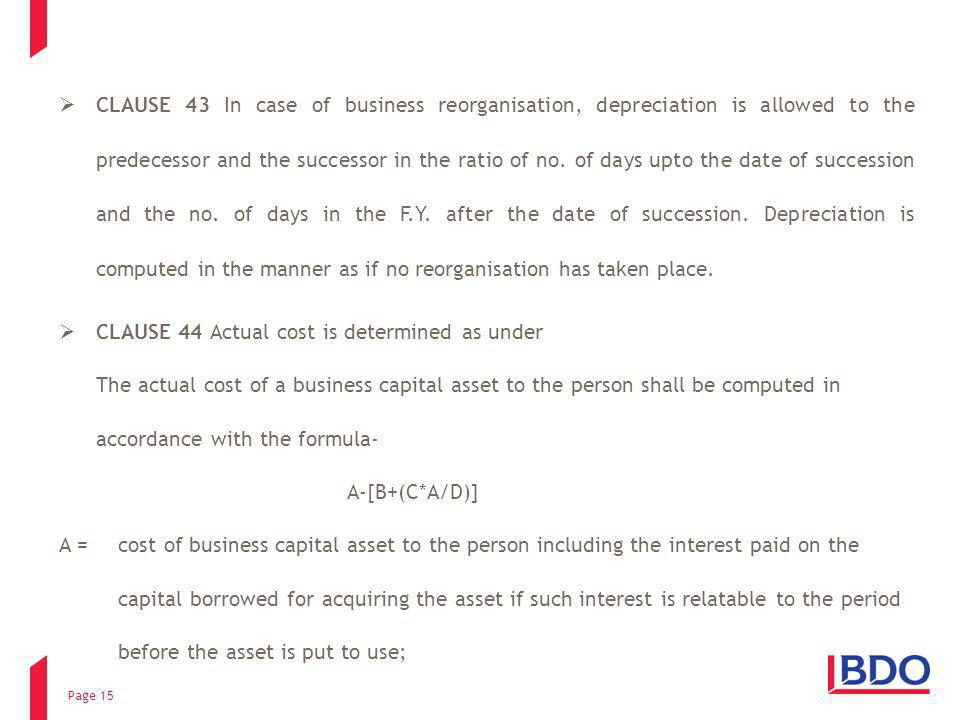 Page 15 CLAUSE 43 In case of business reorganisation, depreciation is allowed to the predecessor and the successor in the ratio of no. of days upto th