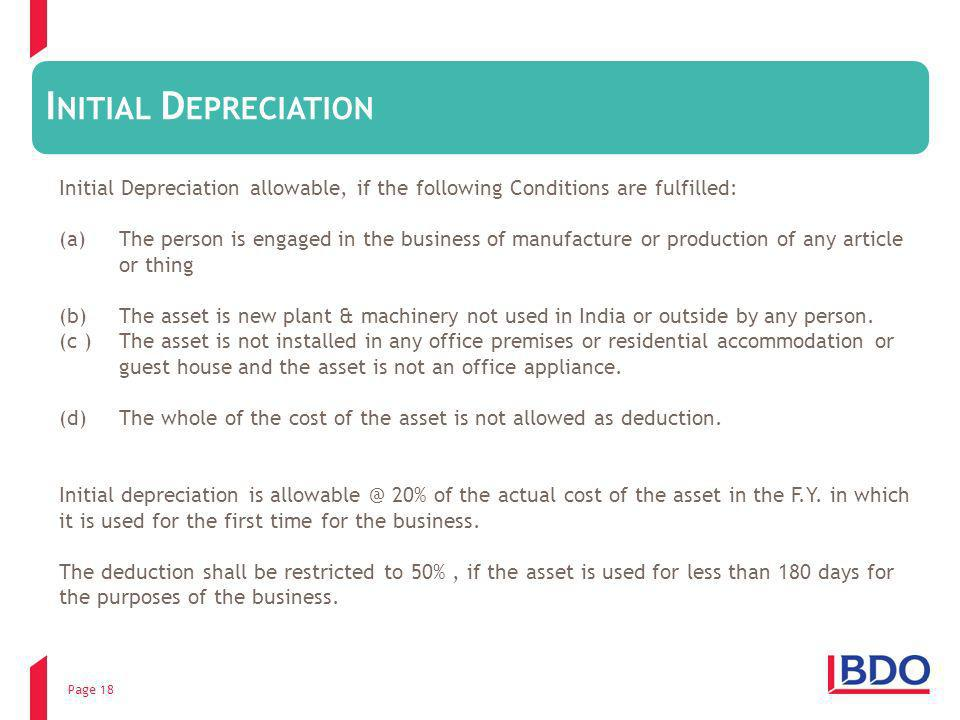 Page 18 Initial Depreciation allowable, if the following Conditions are fulfilled: (a)The person is engaged in the business of manufacture or producti