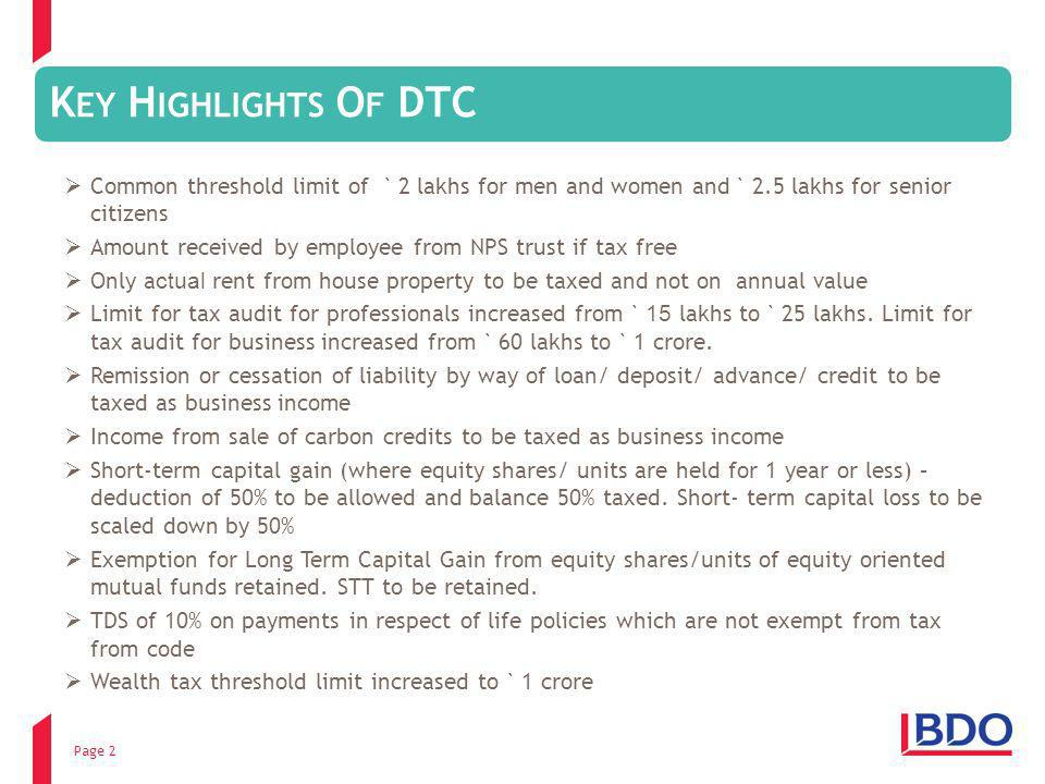 Page 2 K EY H IGHLIGHTS O F DTC Common threshold limit of ` 2 lakhs for men and women and ` 2.5 lakhs for senior citizens Amount received by employee