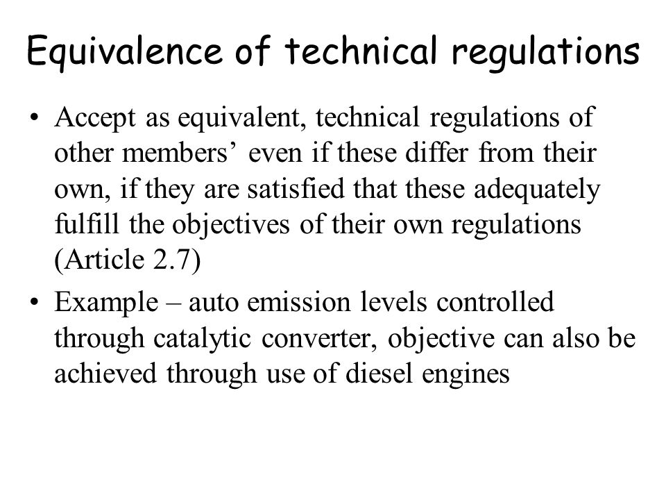 Equivalence of technical regulations Accept as equivalent, technical regulations of other members even if these differ from their own, if they are sat