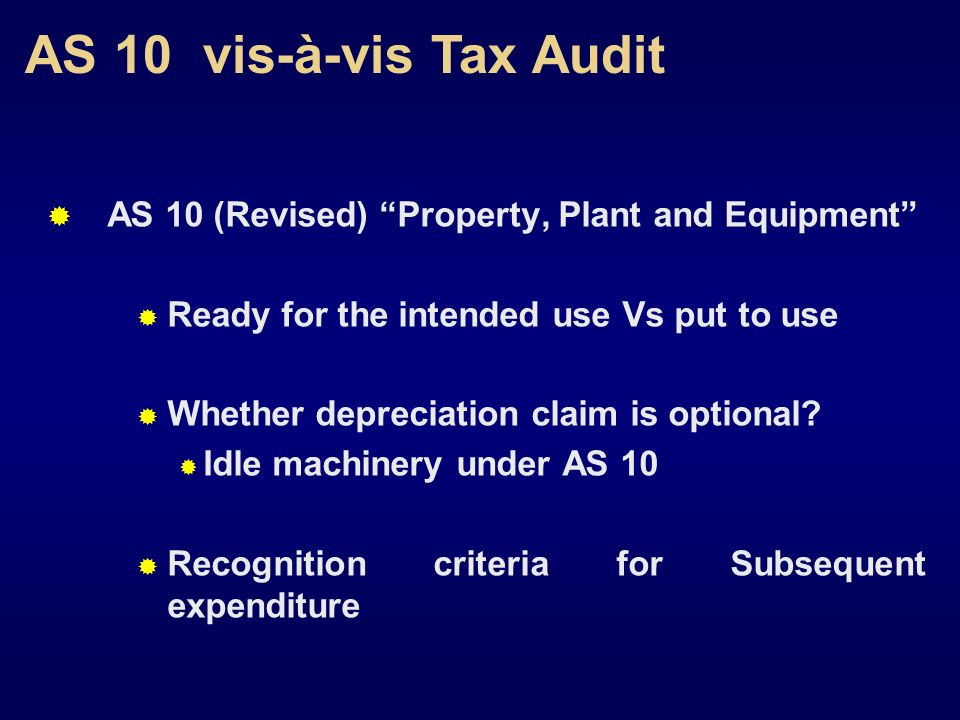 AS 10 vis-à-vis Tax Audit AS 10 (Revised) Property, Plant and Equipment Ready for the intended use Vs put to use Whether depreciation claim is optiona