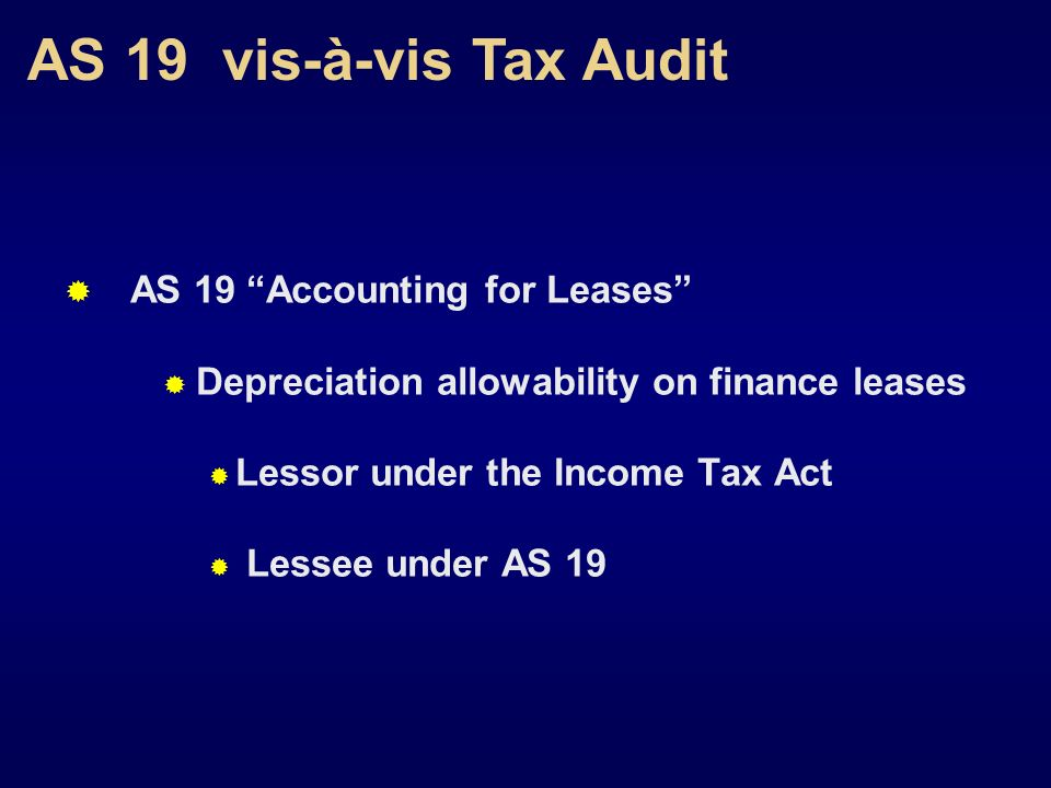 AS 19 vis-à-vis Tax Audit AS 19 Accounting for Leases Depreciation allowability on finance leases Lessor under the Income Tax Act Lessee under AS 19