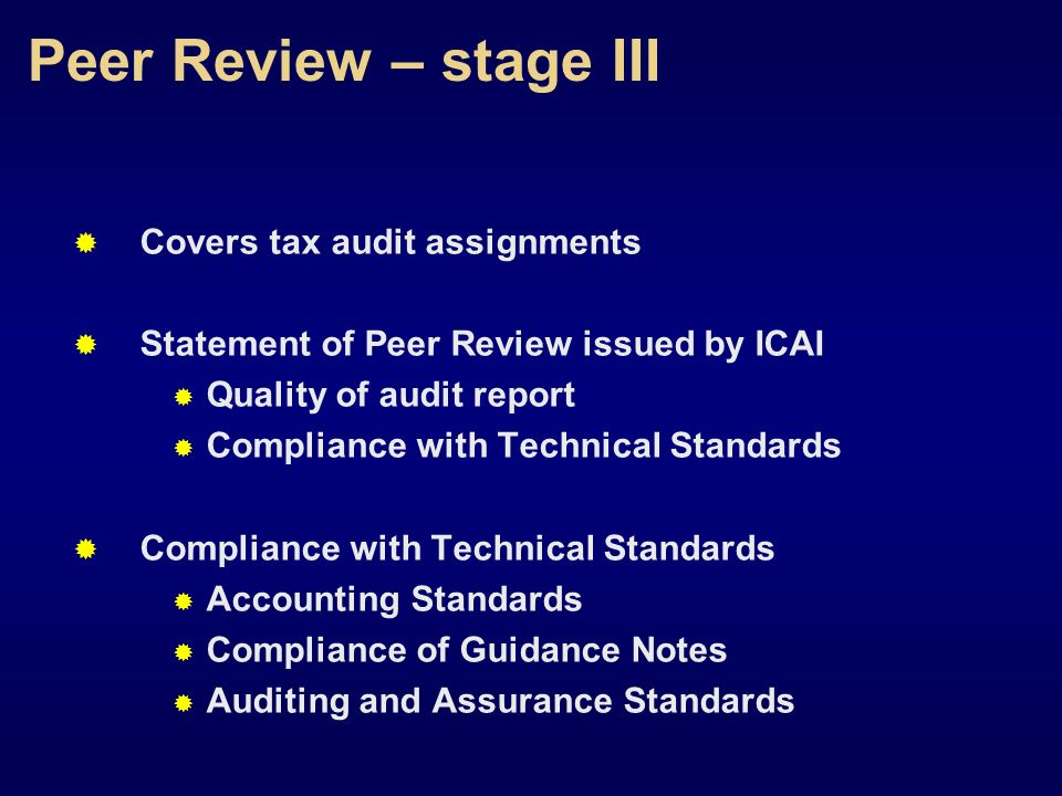 Peer Review – stage III Covers tax audit assignments Statement of Peer Review issued by ICAI Quality of audit report Compliance with Technical Standar