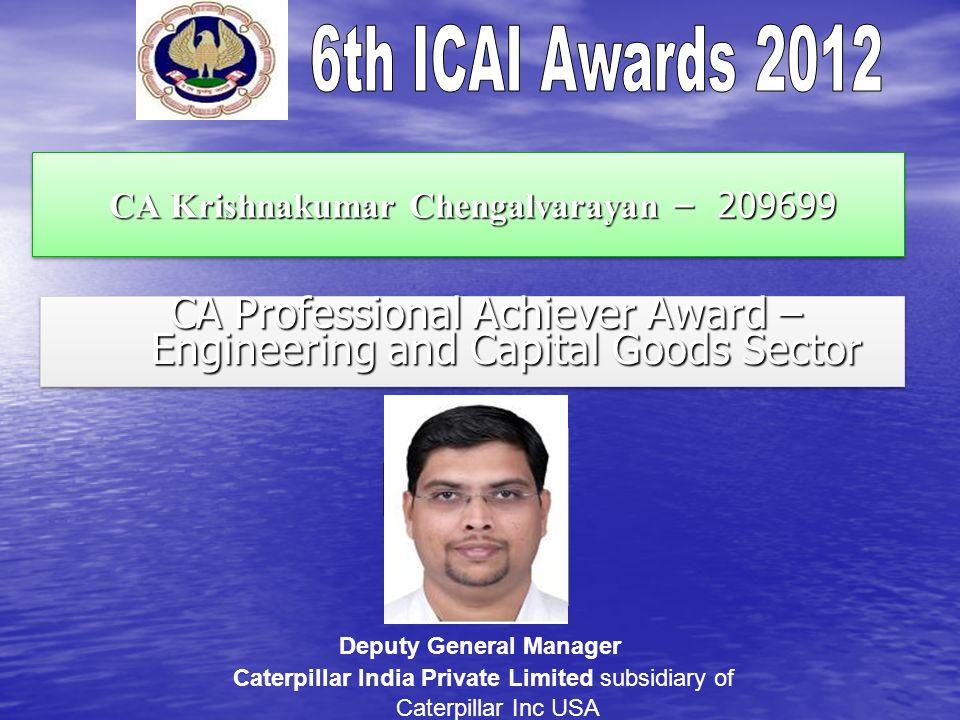 CA Krishnakumar Chengalvarayan – 209699 CA Krishnakumar Chengalvarayan – 209699 CA Professional Achiever Award – Engineering and Capital Goods Sector