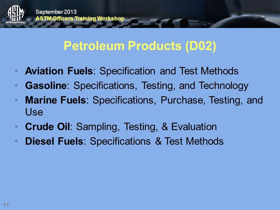 September 2013 ASTM Officers Training Workshop September 2013 ASTM Officers Training Workshop Petroleum Products (D02) Aviation Fuels: Specification a